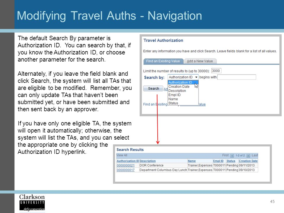 Modifying Travel Auths - Navigation 45 The default Search By parameter is Authorization ID. You can search by that, if you know the Authorization ID,