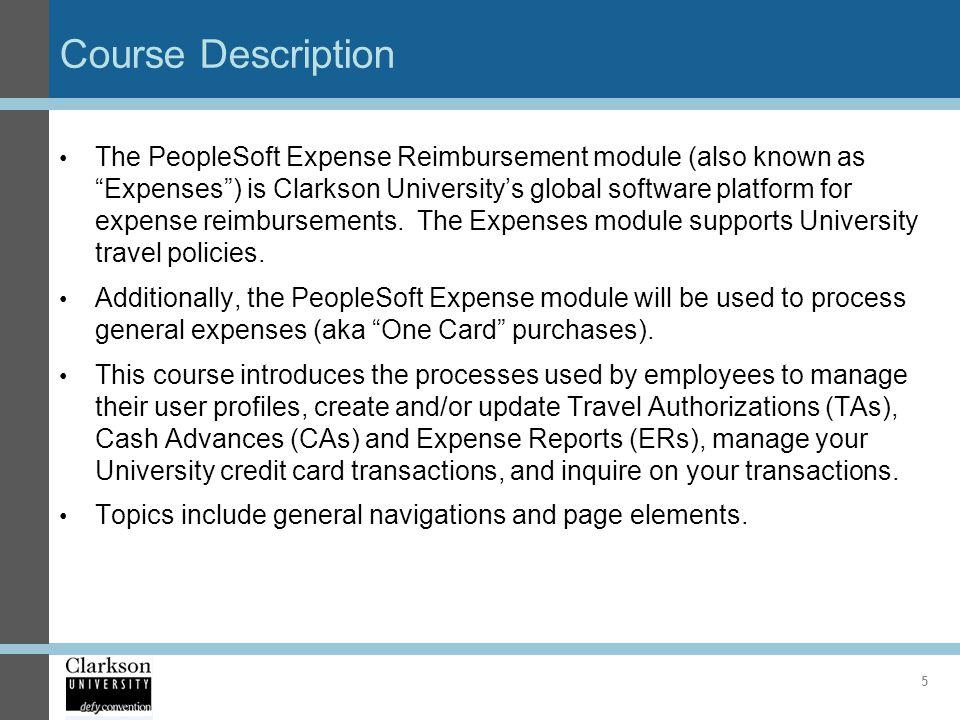 Course Description The PeopleSoft Expense Reimbursement module (also known as Expenses) is Clarkson Universitys global software platform for expense r