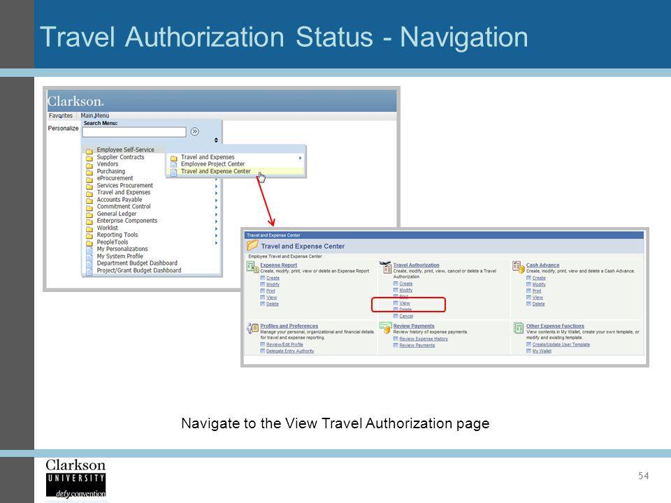 Travel Authorization Status - Navigation 54 Navigate to the View Travel Authorization page