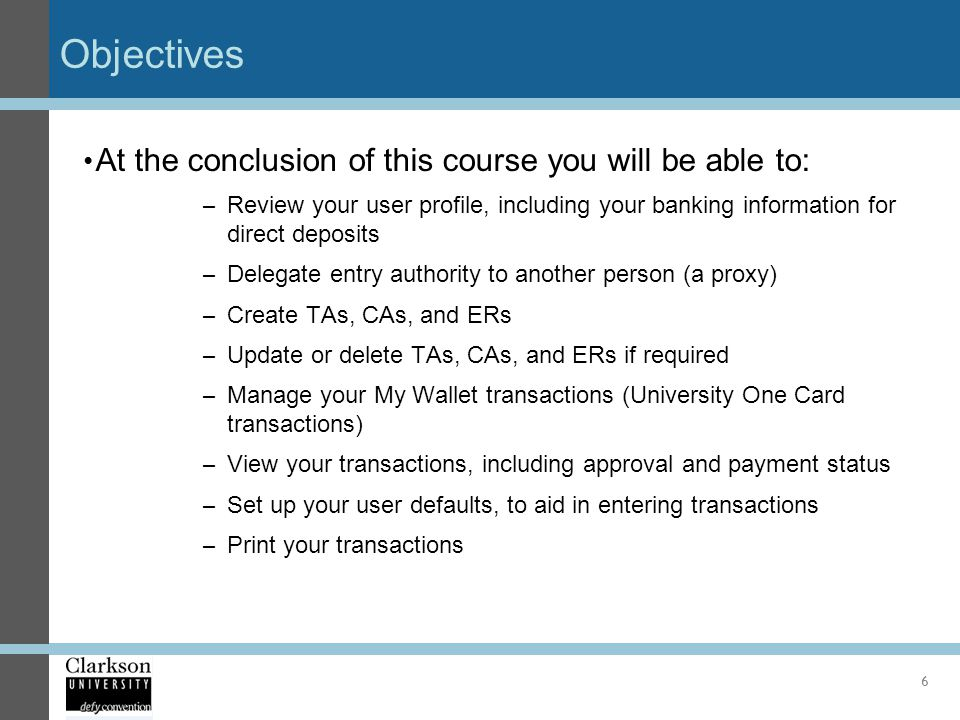 Objectives At the conclusion of this course you will be able to: – Review your user profile, including your banking information for direct deposits –