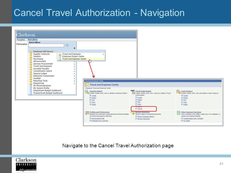 Cancel Travel Authorization - Navigation 61 Navigate to the Cancel Travel Authorization page