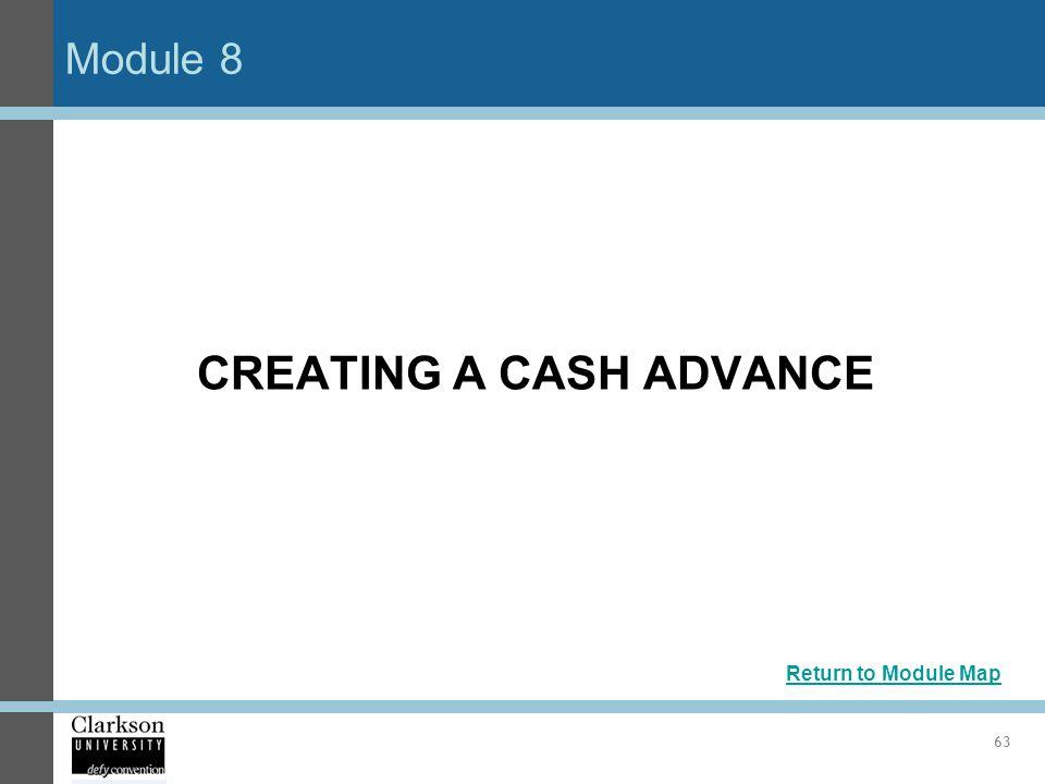 Module 8 63 CREATING A CASH ADVANCE Return to Module Map