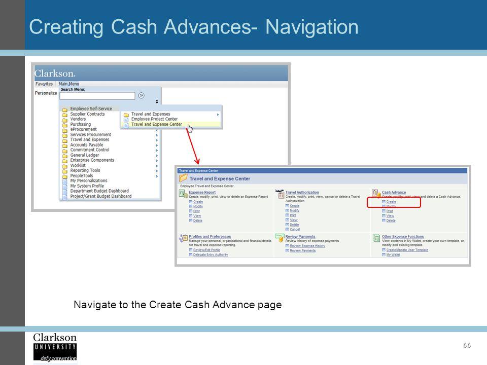 Creating Cash Advances- Navigation 66 Navigate to the Create Cash Advance page