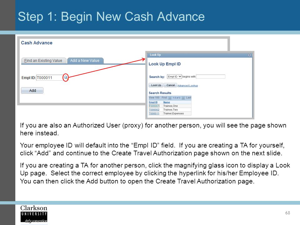 Step 1: Begin New Cash Advance 68 If you are also an Authorized User (proxy) for another person, you will see the page shown here instead. Your employ