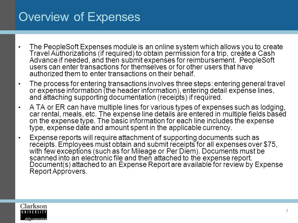 Overview of Expenses The PeopleSoft Expenses module is an online system which allows you to create Travel Authorizations (if required) to obtain permi