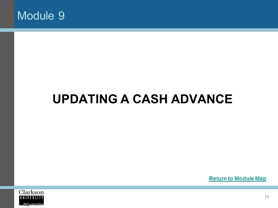 Module 9 74 UPDATING A CASH ADVANCE Return to Module Map