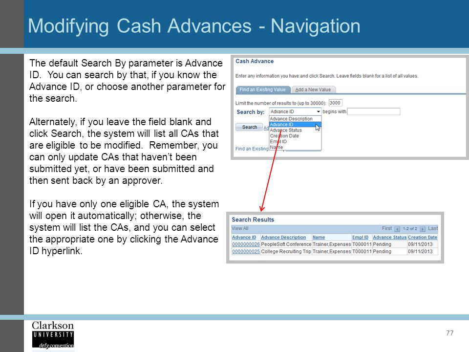 Modifying Cash Advances - Navigation 77 The default Search By parameter is Advance ID. You can search by that, if you know the Advance ID, or choose a