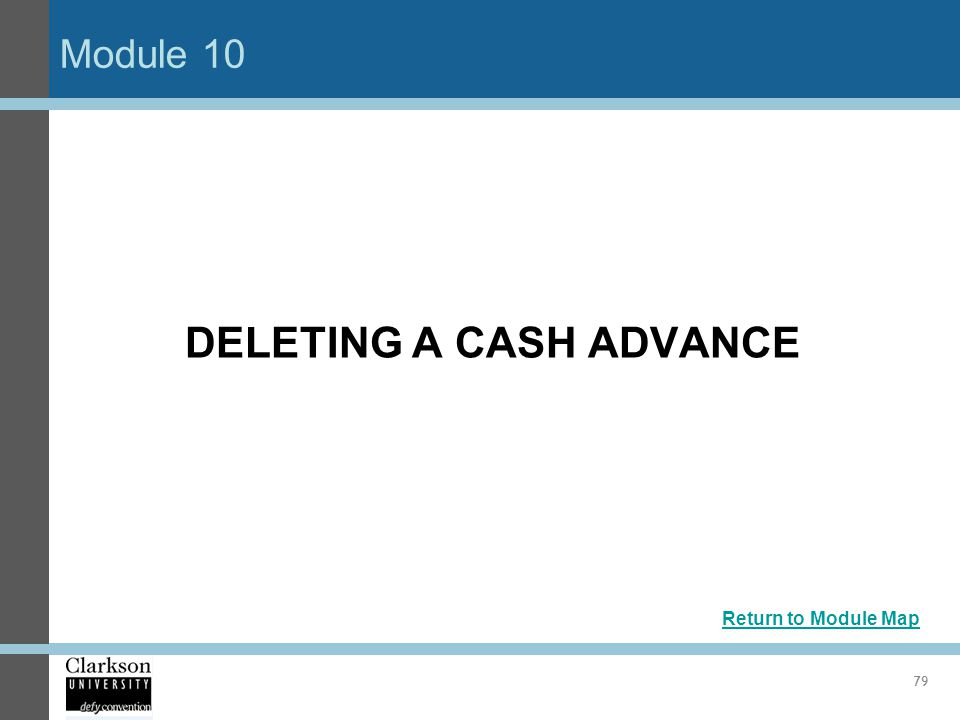 Module 10 79 DELETING A CASH ADVANCE Return to Module Map