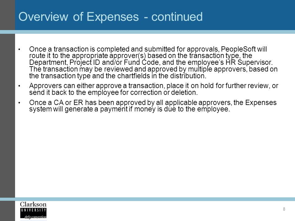 Overview of Expenses - continued Once a transaction is completed and submitted for approvals, PeopleSoft will route it to the appropriate approver(s)