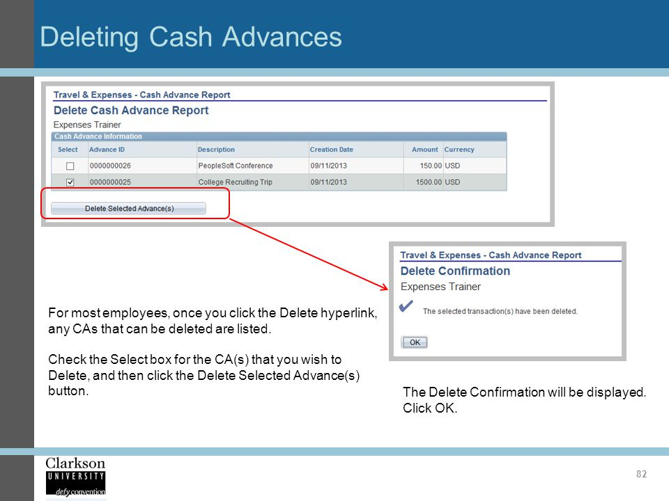 Deleting Cash Advances 82 For most employees, once you click the Delete hyperlink, any CAs that can be deleted are listed. Check the Select box for th