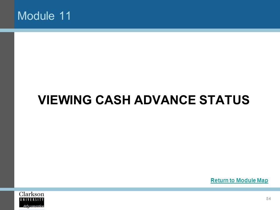 Module 11 84 VIEWING CASH ADVANCE STATUS Return to Module Map