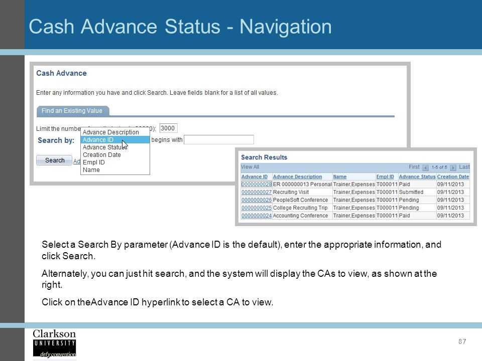 Cash Advance Status - Navigation 87 Select a Search By parameter (Advance ID is the default), enter the appropriate information, and click Search. Alt