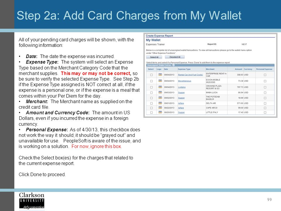 Step 2a: Add Card Charges from My Wallet 99 All of your pending card charges will be shown, with the following information: Date: The date the expense