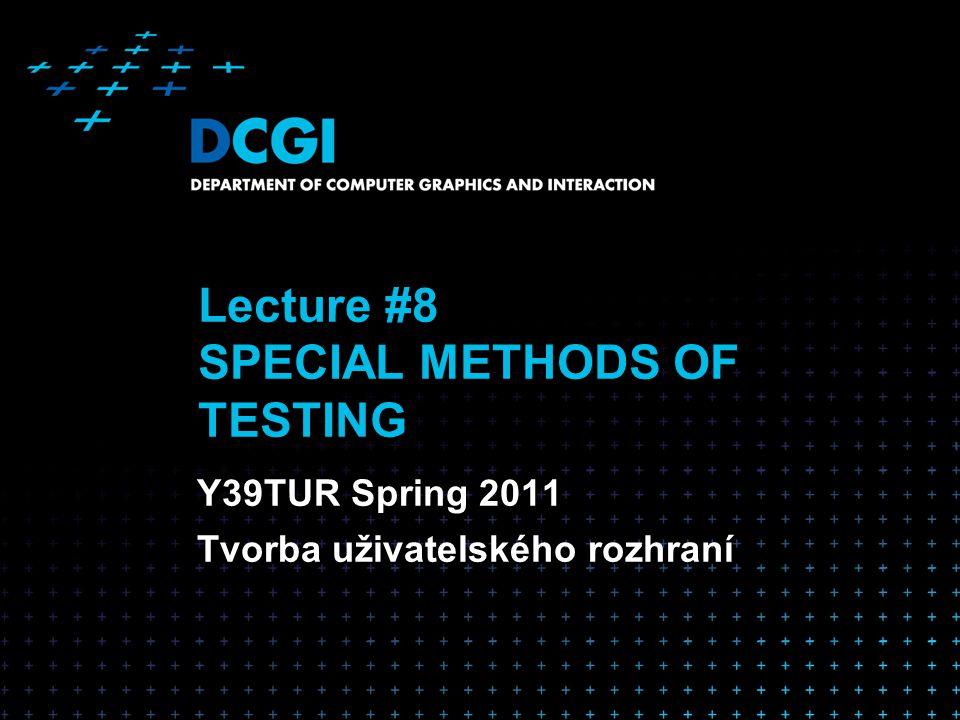 Lecture #8 SPECIAL METHODS OF TESTING Y39TUR Spring 2011 Tvorba uživatelského rozhraní