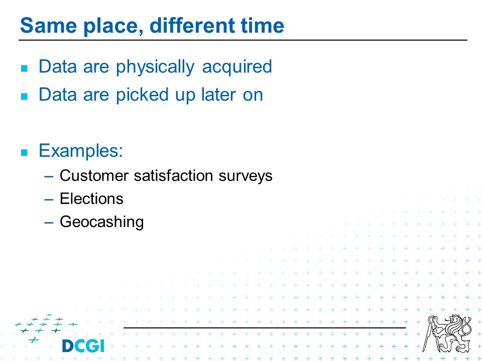 Data are physically acquired Data are picked up later on Examples: – –Customer satisfaction surveys – –Elections – –Geocashing