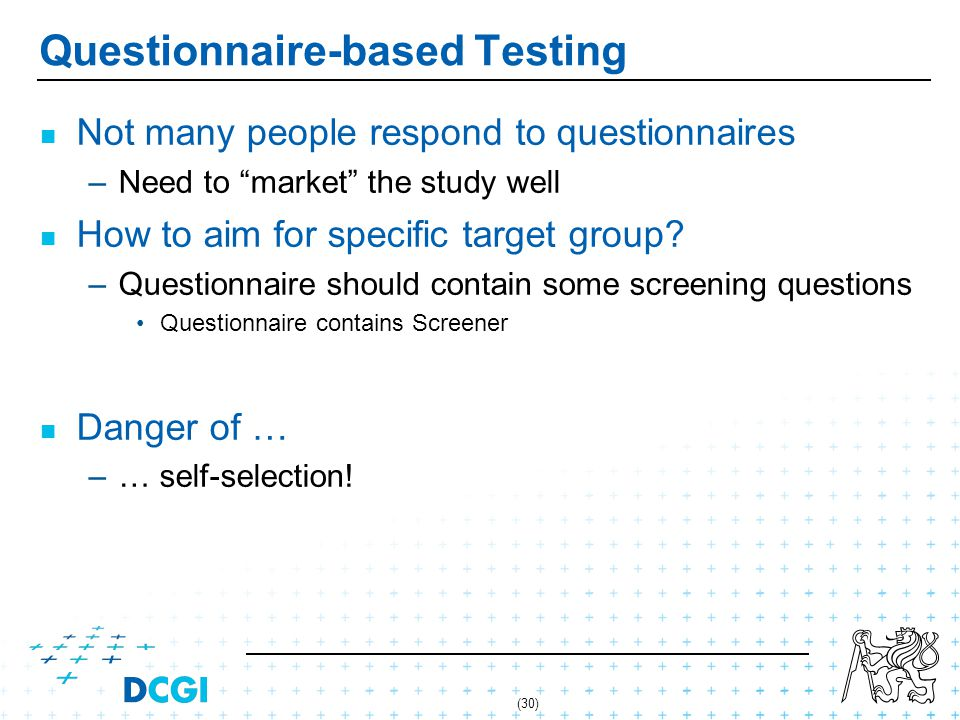 (30) Questionnaire-based Testing Not many people respond to questionnaires – –Need to market the study well How to aim for specific target group.