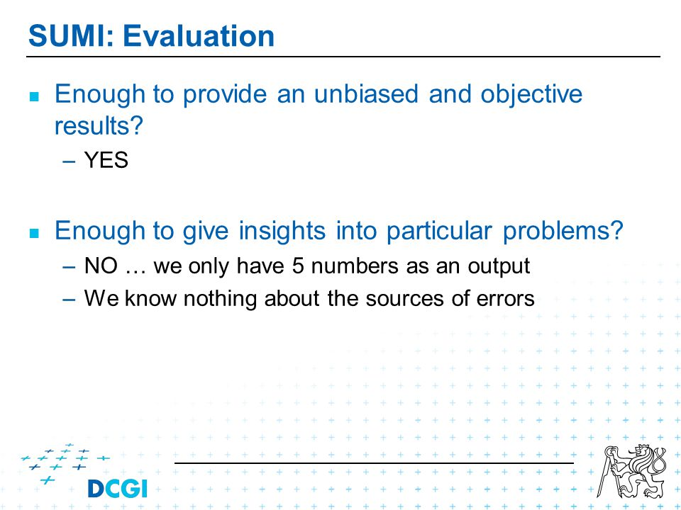 SUMI: Evaluation Enough to provide an unbiased and objective results.