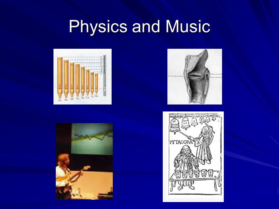 Physical Science of Music What the heck does music have to do with physical science? –Is physics a dirty word? This course will discuss introductory p