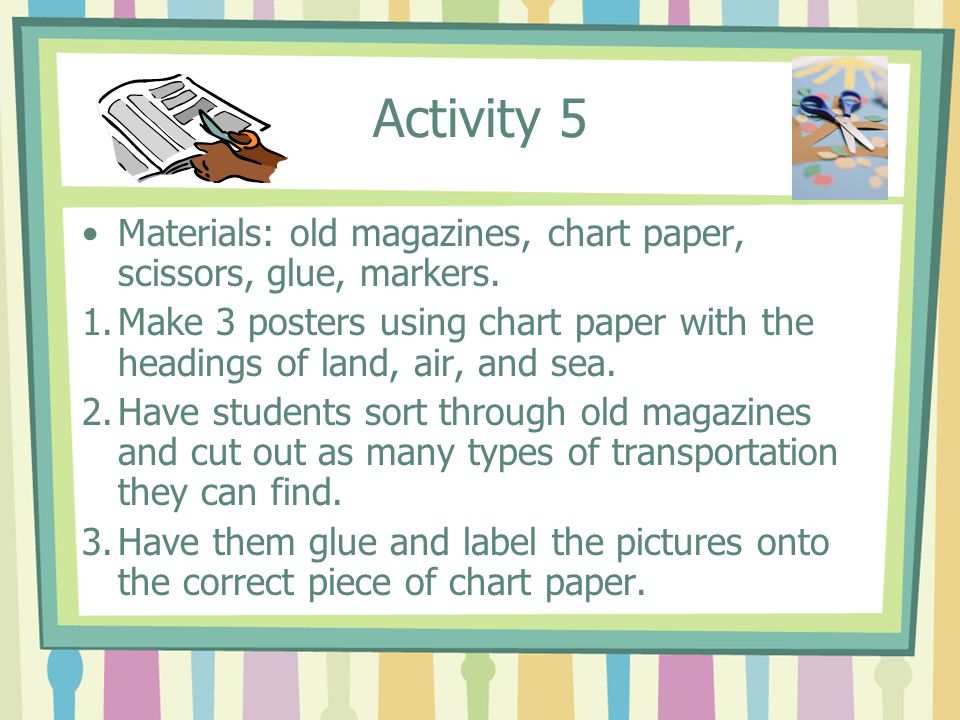 Activity 5 Materials: old magazines, chart paper, scissors, glue, markers.