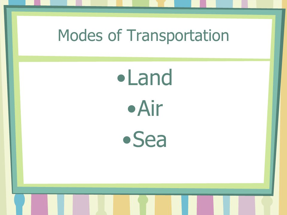 Modes of Transportation Land Air Sea