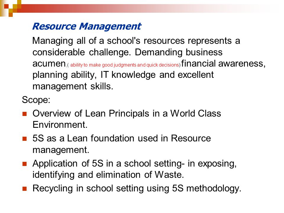 Resource Management Managing all of a school's resources represents a considerable challenge. Demanding business acumen,( ability to make good judgmen