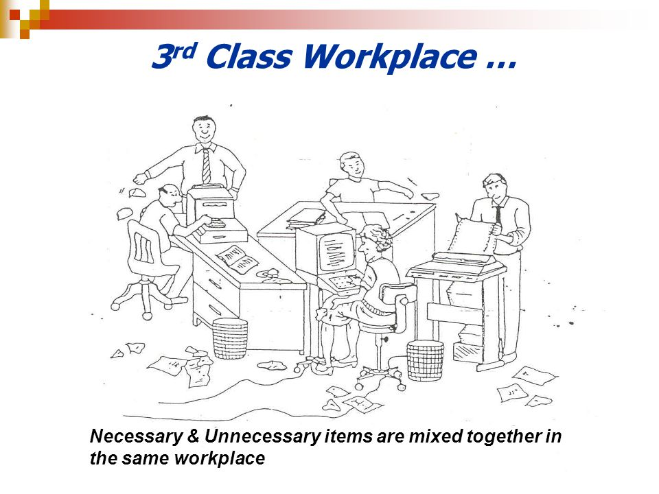 3 rd Class Workplace … Necessary & Unnecessary items are mixed together in the same workplace
