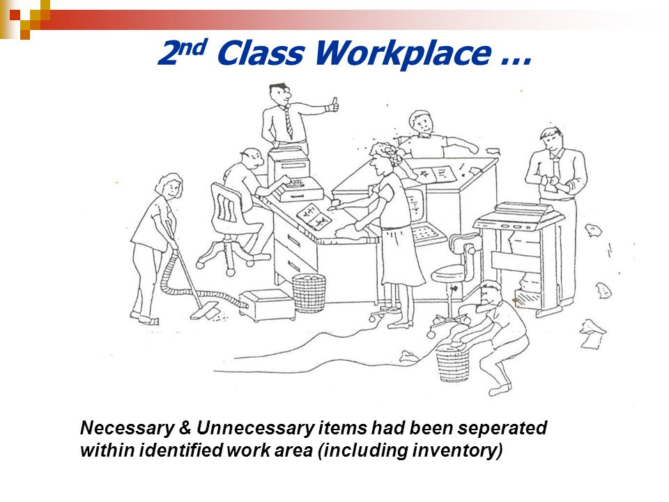 2 nd Class Workplace … Necessary & Unnecessary items had been seperated within identified work area (including inventory)