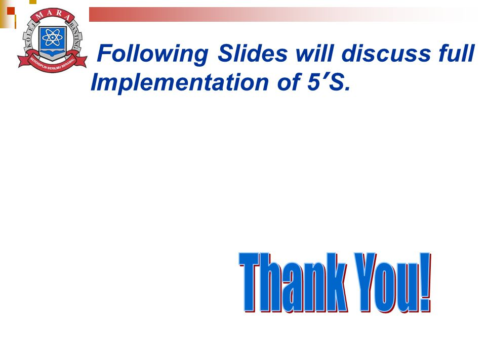 Following Slides will discuss full Implementation of 5 S.