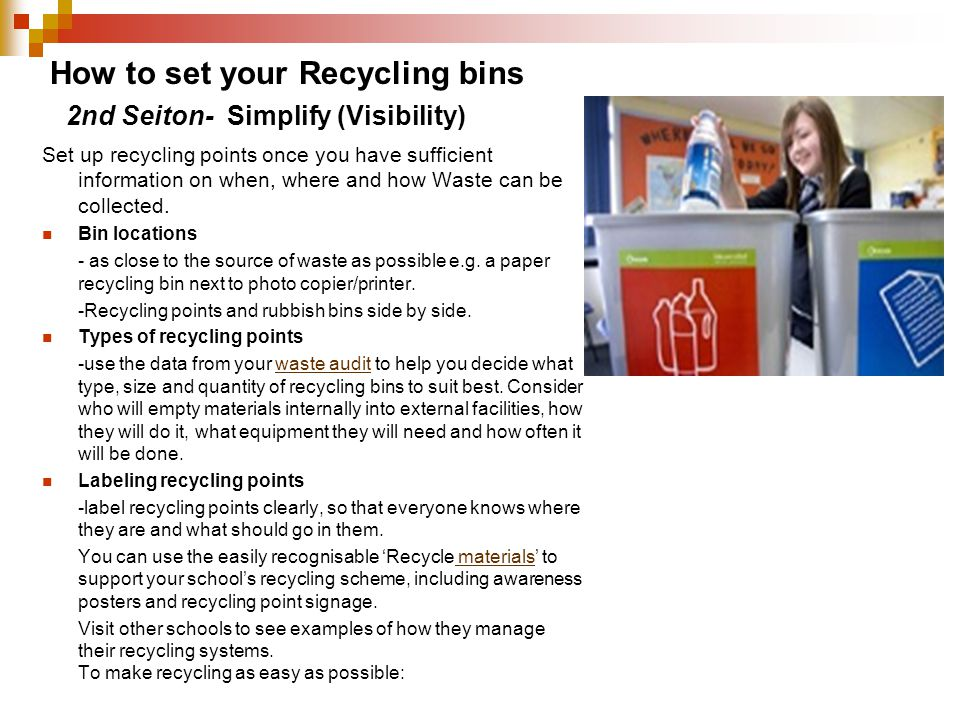Set up recycling points once you have sufficient information on when, where and how Waste can be collected. Bin locations - as close to the source of