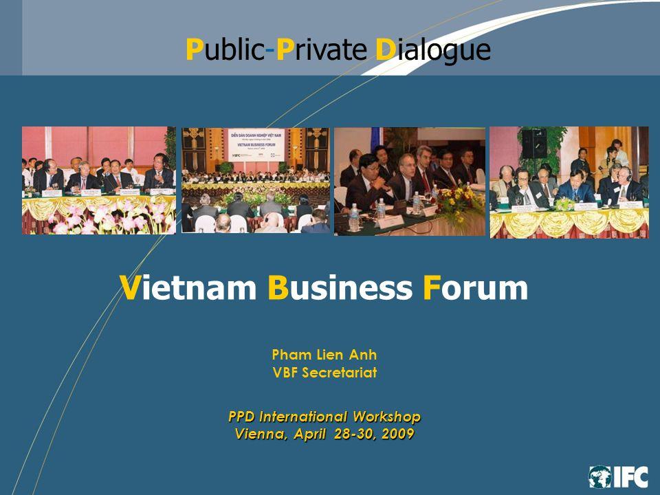 Vietnam Business Forum Pham Lien Anh VBF Secretariat PPD International Workshop Vienna, April 28-30, 2009 Public-Private Dialogue