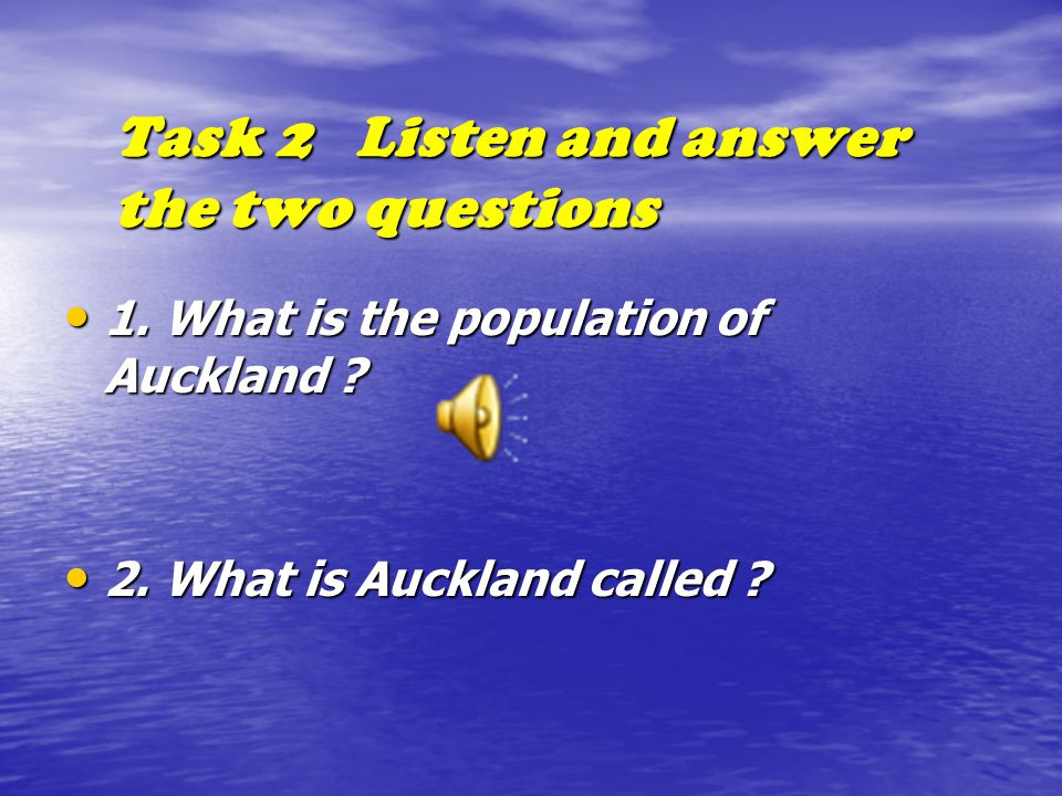 Task 2 Listen and answer the two questions 1. What is the population of Auckland .
