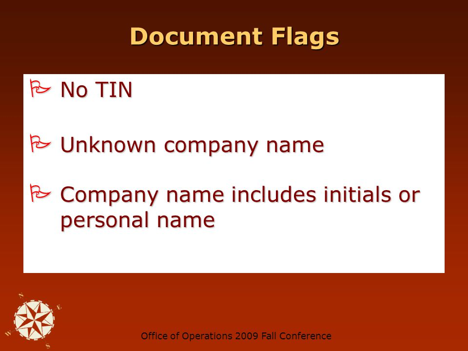 Office of Operations 2009 Fall Conference Document Flags PO Box, suite number, mail drop address PO Box, suite number, mail drop address Multiple addresses for a single vendor Multiple addresses for a single vendor No phone number or fake phone number No phone number or fake phone number
