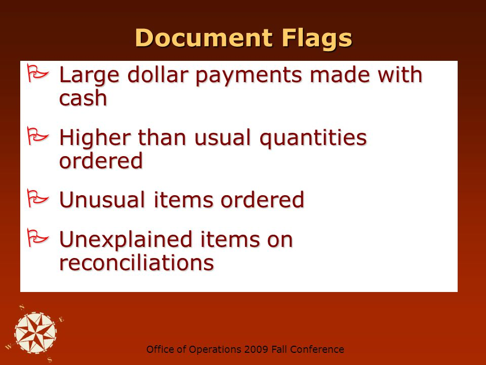 Office of Operations 2009 Fall Conference Document Flags No letterhead No letterhead Misspellings on document Misspellings on document Vague information Vague information Missing documents or no supporting documentation Missing documents or no supporting documentation