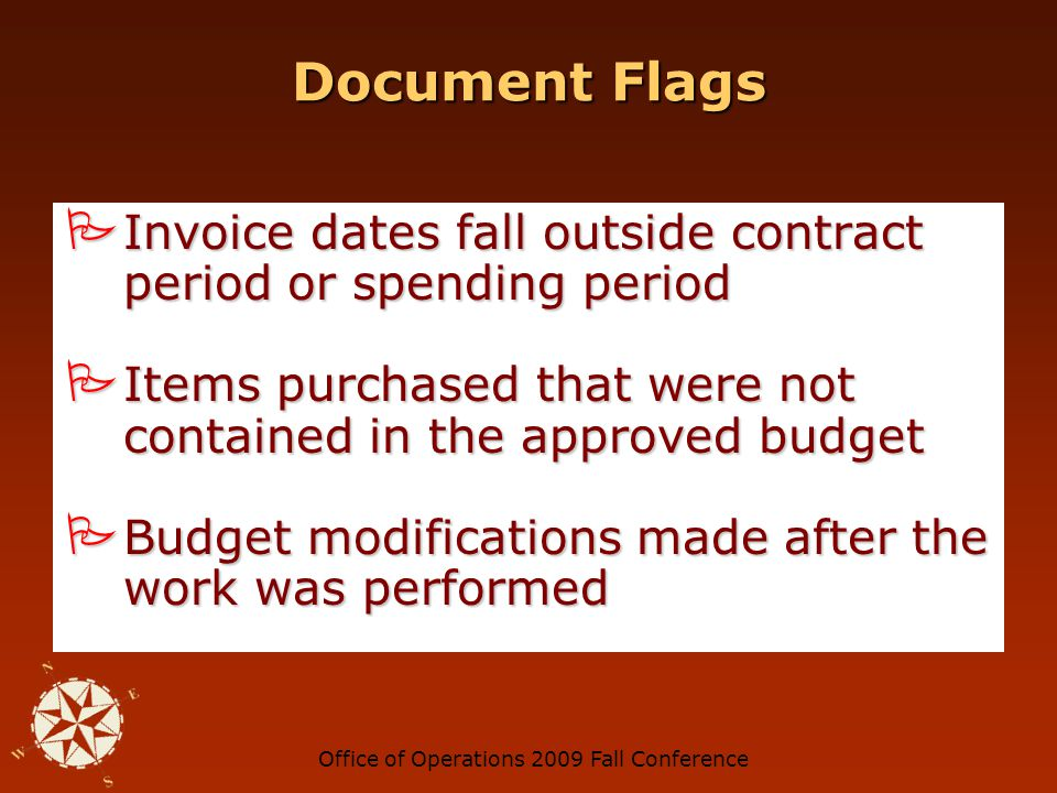 Office of Operations 2009 Fall Conference Document Flags Invoices for desirable/portable items (e.g., laptops, cameras, cell phones) Invoices for desirable/portable items (e.g., laptops, cameras, cell phones) Invoices for items you might find in your home (e.g., table, couch, carpet, air conditioner, microwave, tools) Invoices for items you might find in your home (e.g., table, couch, carpet, air conditioner, microwave, tools)
