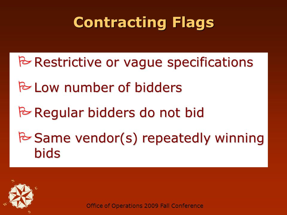 Office of Operations 2009 Fall Conference Document Flags Invoice dates fall outside contract period or spending period Invoice dates fall outside contract period or spending period Items purchased that were not contained in the approved budget Items purchased that were not contained in the approved budget Budget modifications made after the work was performed Budget modifications made after the work was performed