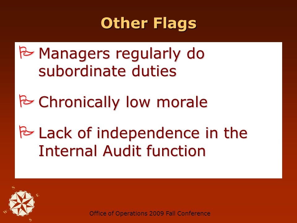 Office of Operations 2009 Fall Conference Other Flags Unwillingness or unusual delays in providing needed data/information Unwillingness or unusual delays in providing needed data/information Limited access to people Limited access to people Missing data Missing data