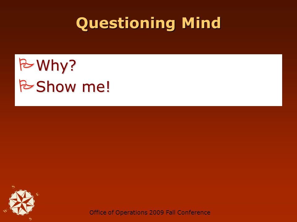 Office of Operations 2009 Fall Conference Professional Skepticism An attitude that includes a questioning mind and critical assessment of information.