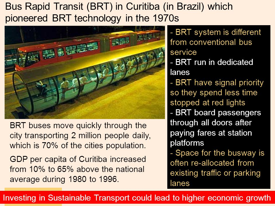 R. Shanthini 12 Nov 2010 BRT buses move quickly through the city transporting 2 million people daily, which is 70% of the cities population. GDP per c
