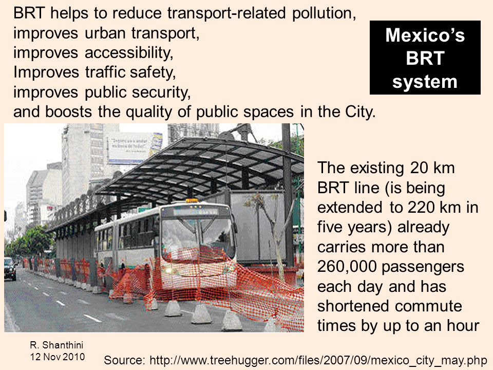R. Shanthini 12 Nov 2010 BRT helps to reduce transport-related pollution, improves urban transport, improves accessibility, Improves traffic safety, i