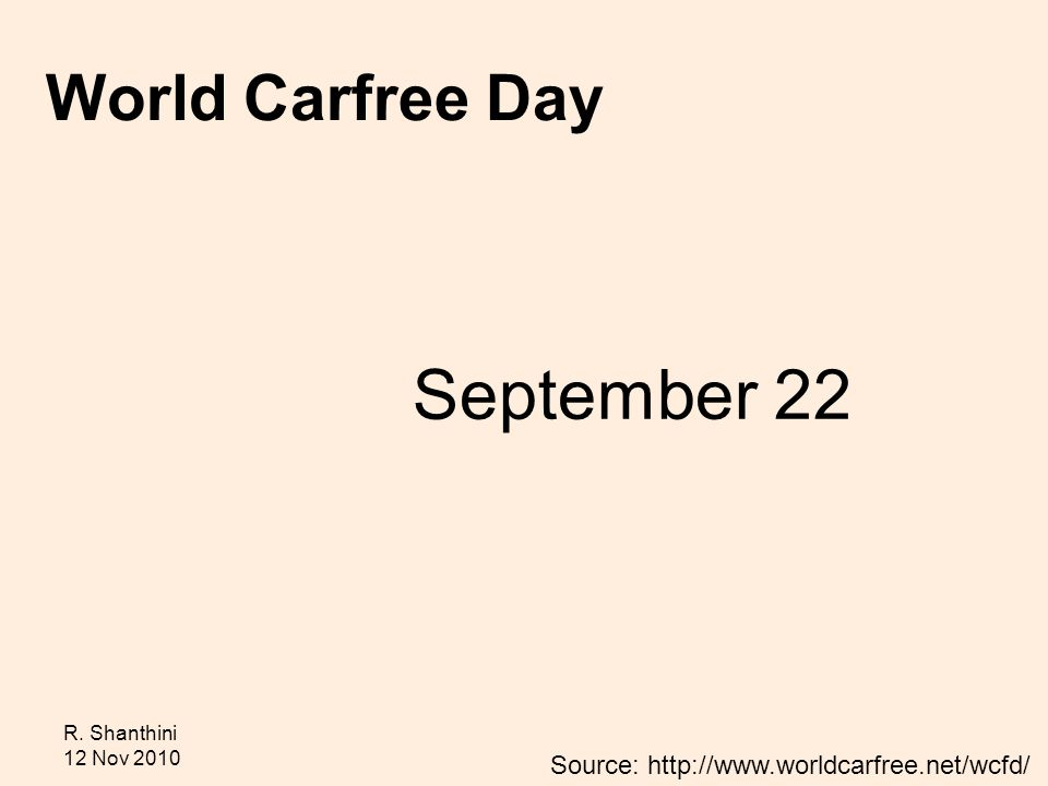 R. Shanthini 12 Nov 2010 September 22 World Carfree Day Source: http://www.worldcarfree.net/wcfd/