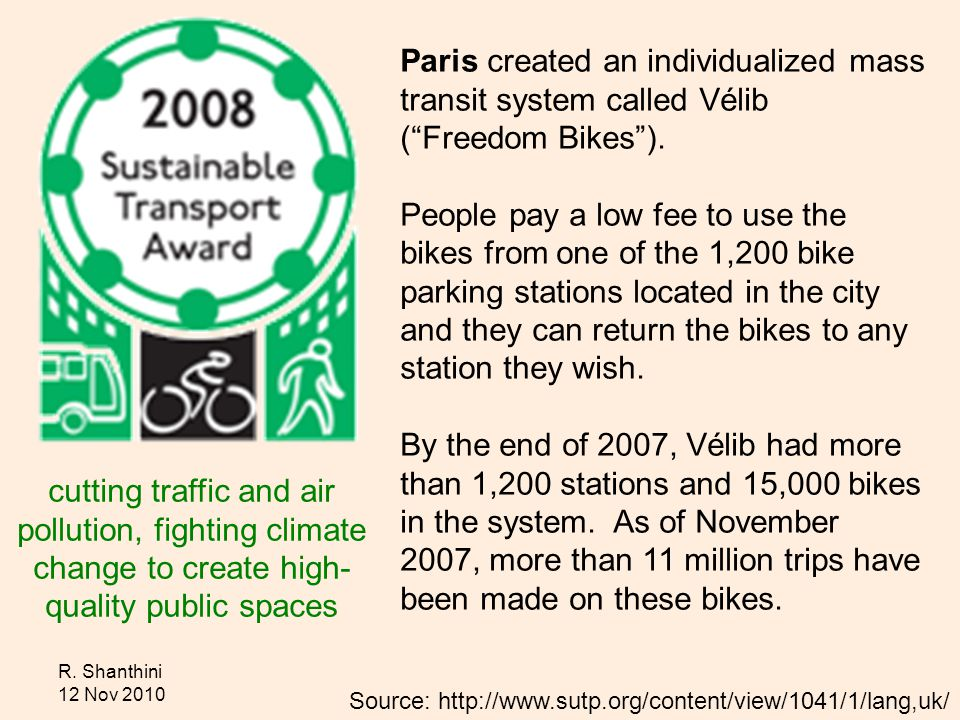 R. Shanthini 12 Nov 2010 Paris created an individualized mass transit system called Vélib (Freedom Bikes). People pay a low fee to use the bikes from
