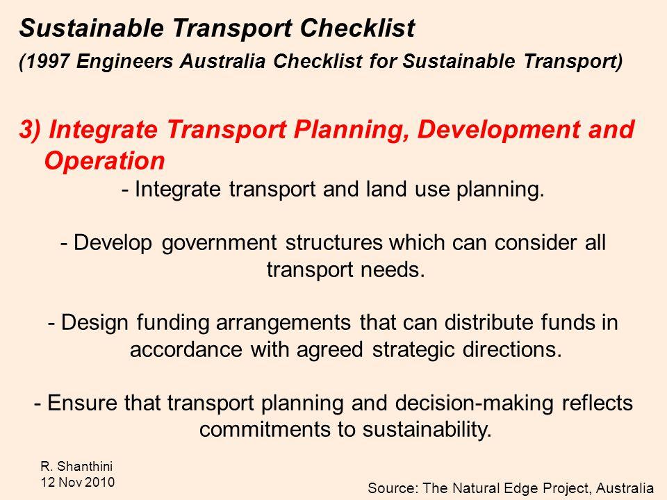 R. Shanthini 12 Nov 2010 Sustainable Transport Checklist (1997 Engineers Australia Checklist for Sustainable Transport) 3) Integrate Transport Plannin