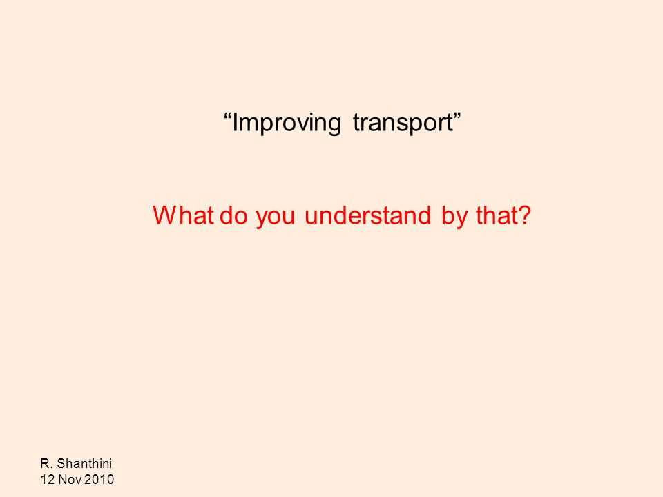 R. Shanthini 12 Nov 2010 Improving transport What do you understand by that