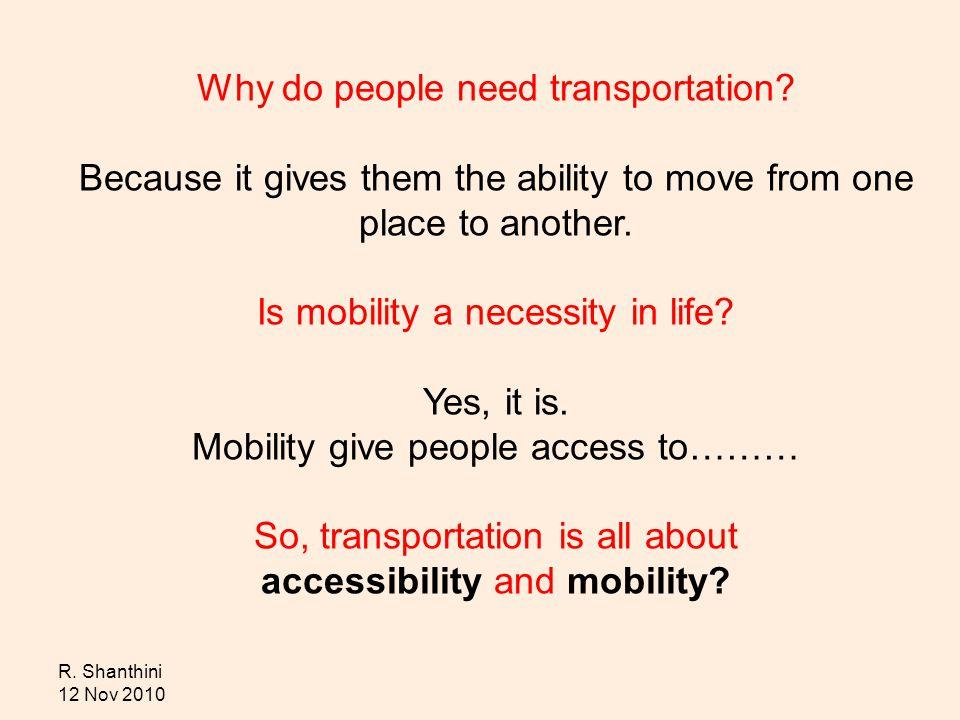 R. Shanthini 12 Nov 2010 Why do people need transportation.