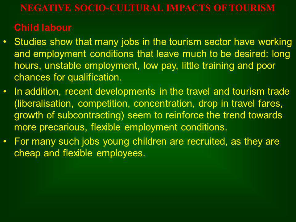 Child labour Studies show that many jobs in the tourism sector have working and employment conditions that leave much to be desired: long hours, unsta
