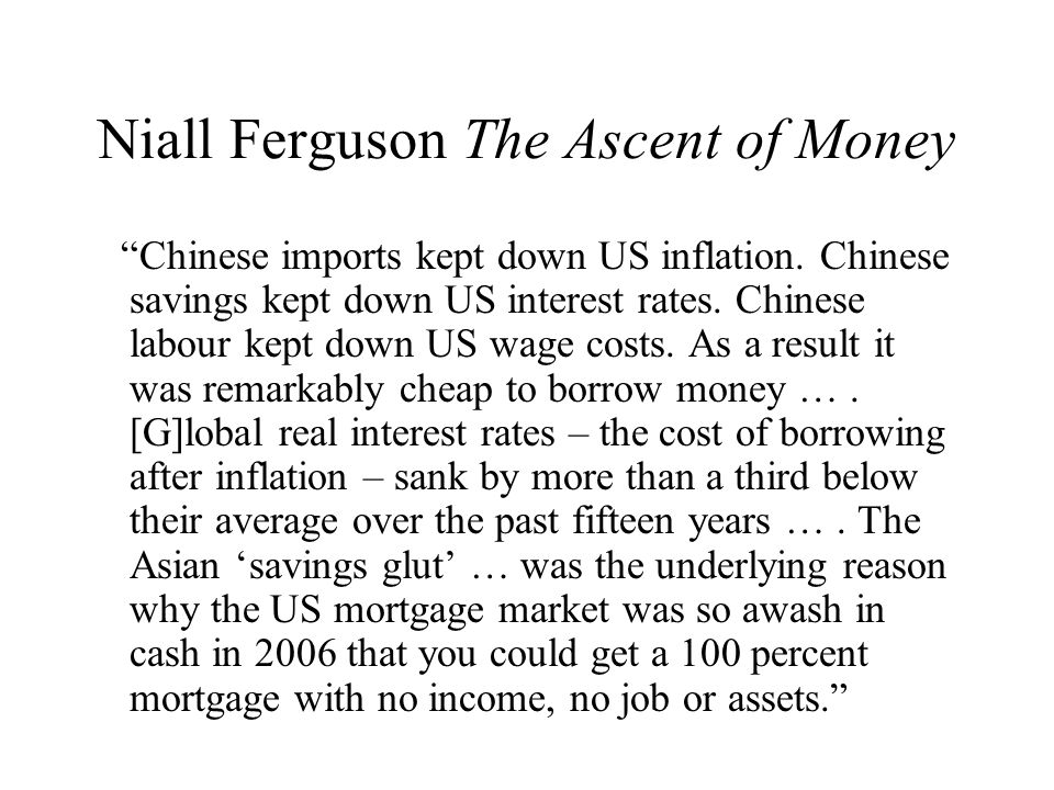 Niall Ferguson The Ascent of Money Chinese imports kept down US inflation.