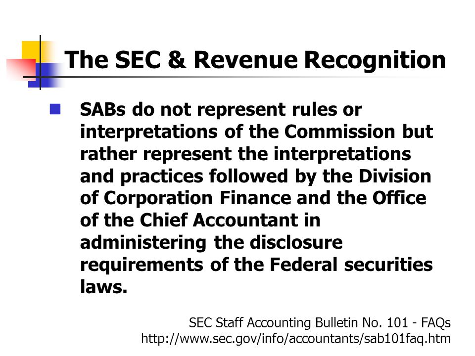 The SEC & Revenue Recognition SABs do not represent rules or interpretations of the Commission but rather represent the interpretations and practices