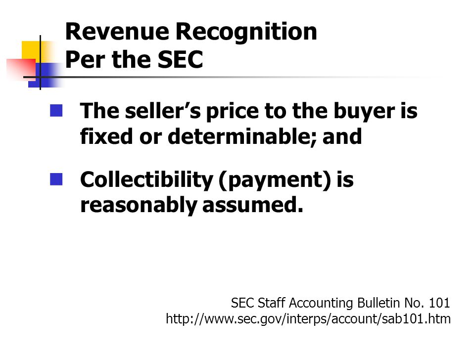 Revenue Recognition Per the SEC The sellers price to the buyer is fixed or determinable; and Collectibility (payment) is reasonably assumed.