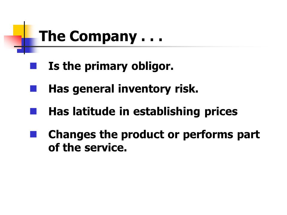 The Company... Is the primary obligor. Has general inventory risk. Has latitude in establishing prices Changes the product or performs part of the ser