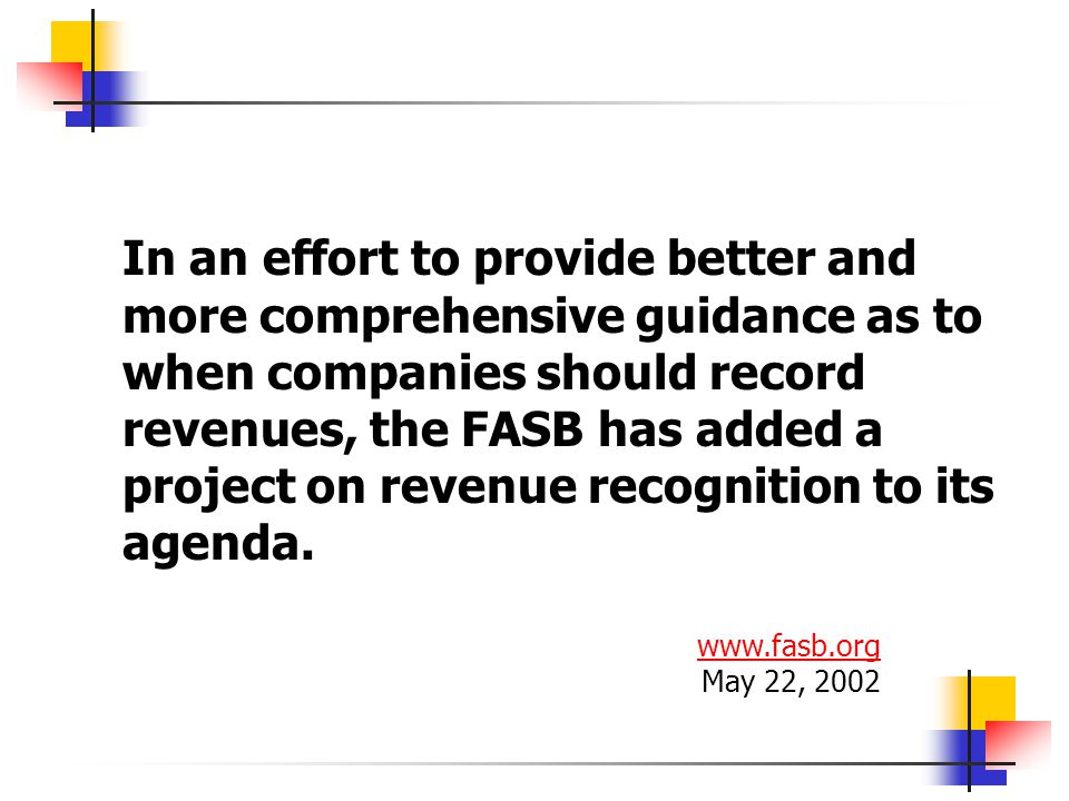 In an effort to provide better and more comprehensive guidance as to when companies should record revenues, the FASB has added a project on revenue re